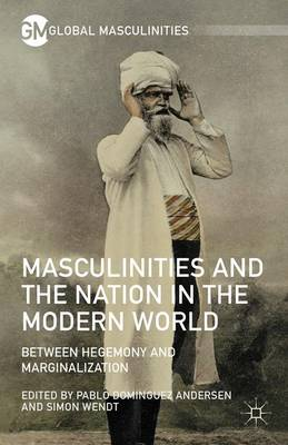 Masculinities and the Nation in the Modern World: Between Hegemony and Marginalization - Global Masculinities (Hardback)