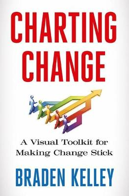Charting Change: A Visual Toolkit for Making Change Stick (Hardback)