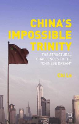 "China's Impossible Trinity: The Structural Challenges to the ""Chinese Dream"" (Hardback)"