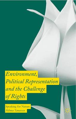 Environment, Political Representation and the Challenge of Rights: Speaking for Nature (Hardback)