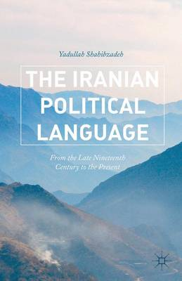 The Iranian Political Language: From the Late Nineteenth Century to the Present (Hardback)