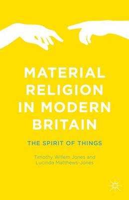 Material Religion in Modern Britain: The Spirit of Things (Hardback)