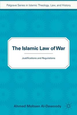 The Islamic Law of War: Justifications and Regulations - Palgrave Series in Islamic Theology, Law (Paperback)