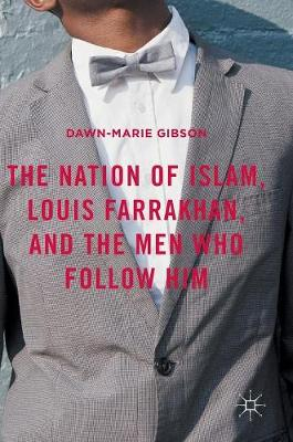 The Nation of Islam, Louis Farrakhan, and the Men Who Follow Him (Hardback)