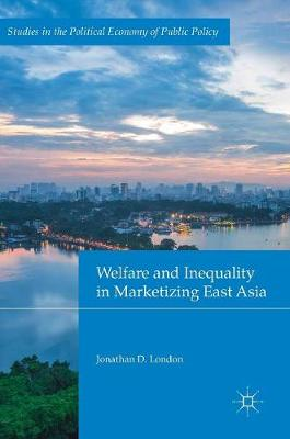 Welfare and Inequality in Marketizing East Asia - Studies in the Political Economy of Public Policy (Hardback)