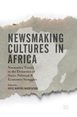 Newsmaking Cultures in Africa: Normative Trends in the Dynamics of Socio-Political & Economic Struggles (Hardback)