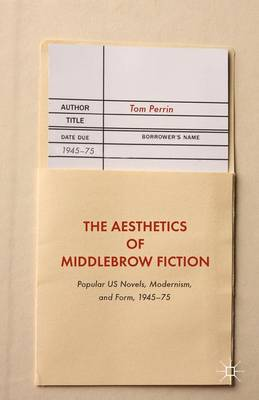 The Aesthetics of Middlebrow Fiction: Popular US Novels, Modernism, and Form, 1945-75 (Hardback)