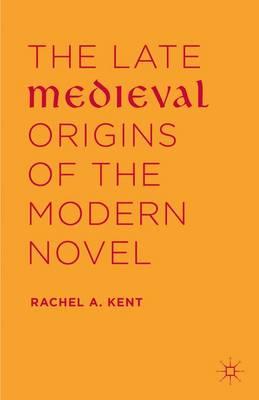 The Late Medieval Origins of the Modern Novel (Hardback)