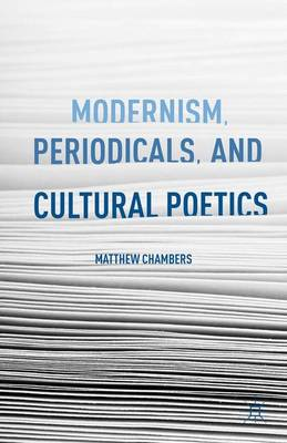 Modernism, Periodicals, and Cultural Poetics (Hardback)