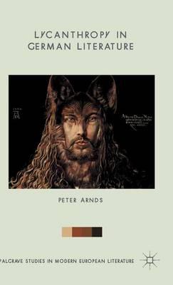 Lycanthropy in German Literature - Palgrave Studies in Modern European Literature (Hardback)