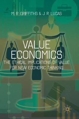 Value Economics: The Ethical Implications of Value for New Economic Thinking (Hardback)
