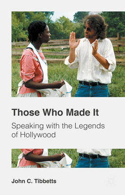 Those Who Made It: Speaking with the Legends of Hollywood (Paperback)
