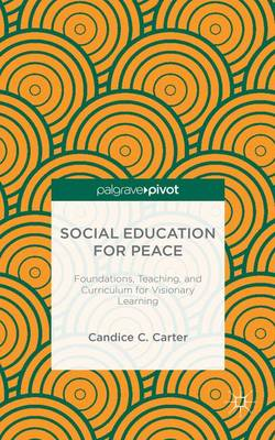 Social Education for Peace: Foundations, Teaching, and Curriculum for Visionary Learning (Hardback)