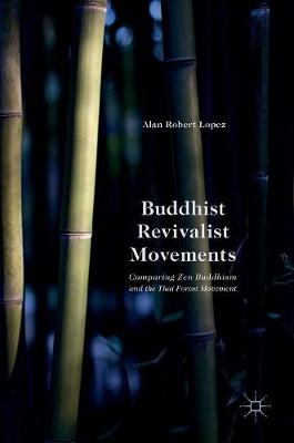 Buddhist Revivalist Movements: Comparing Zen Buddhism and the Thai Forest Movement (Hardback)