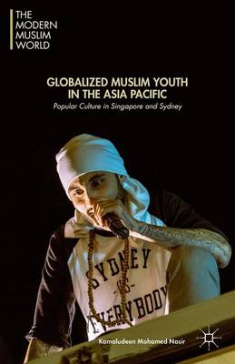 Globalized Muslim Youth in the Asia Pacific: Popular Culture in Singapore and Sydney - The Modern Muslim World (Hardback)