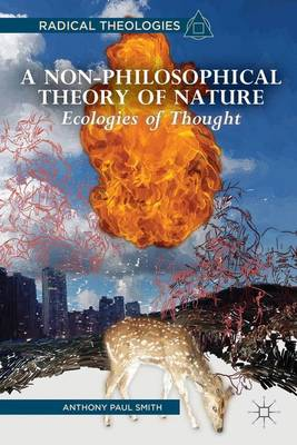 A Non-Philosophical Theory of Nature: Ecologies of Thought - Radical Theologies and Philosophies (Paperback)