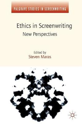 Ethics in Screenwriting: New Perspectives - Palgrave Studies in Screenwriting (Hardback)