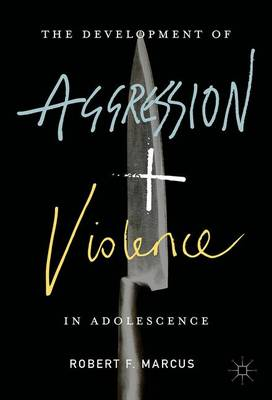 The Development of Aggression and Violence in Adolescence (Hardback)