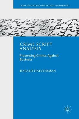 Crime Script Analysis: Preventing Crimes Against Business - Crime Prevention and Security Management (Hardback)