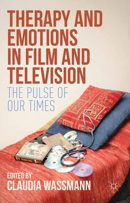 Therapy and Emotions in Film and Television: The Pulse of Our Times (Hardback)