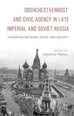 Obshchestvennost' and Civic Agency in Late Imperial and Soviet Russia: Interface between State and Society (Hardback)