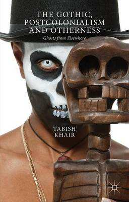 The Gothic, Postcolonialism and Otherness: Ghosts from Elsewhere (Paperback)