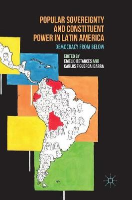 Popular Sovereignty and Constituent Power in Latin America: Democracy from Below (Hardback)
