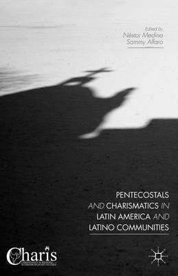 Pentecostals and Charismatics in Latin America and Latino Communities - Christianity and Renewal - Interdisciplinary Studies (Hardback)