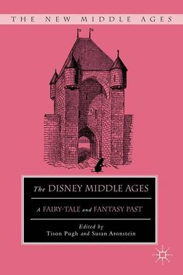 The Disney Middle Ages: A Fairy-Tale and Fantasy Past - The New Middle Ages (Paperback)