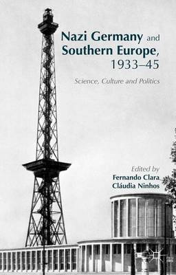 Nazi Germany and Southern Europe, 1933-45: Science, Culture and Politics (Hardback)