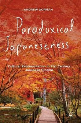 Paradoxical Japaneseness: Cultural Representation in 21st Century Japanese Cinema (Hardback)
