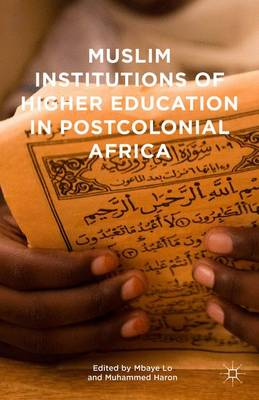 Muslim Institutions of Higher Education in Postcolonial Africa (Hardback)