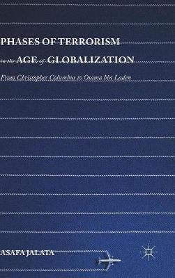 Phases of Terrorism in the Age of Globalization: From Christopher Columbus to Osama bin Laden (Hardback)