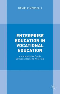 Enterprise Education in Vocational Education: A Comparative Study Between Italy and Australia (Hardback)
