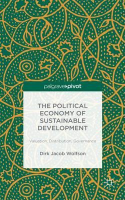 The Political Economy of Sustainable Development: Valuation, Distribution, Governance (Hardback)