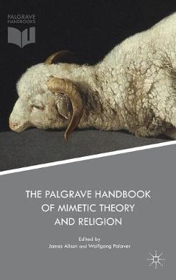 The Palgrave Handbook of Mimetic Theory and Religion (Hardback)