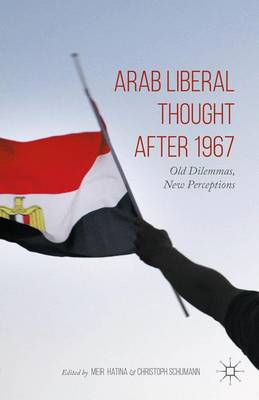 Arab Liberal Thought after 1967: Old Dilemmas, New Perceptions (Hardback)