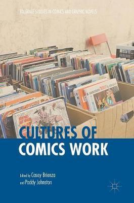 Cultures of Comics Work - Palgrave Studies in Comics and Graphic Novels (Hardback)