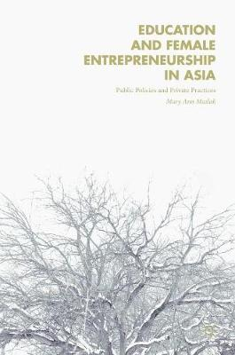 Education and Female Entrepreneurship in Asia: Public Policies and Private Practices (Hardback)