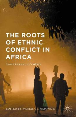 The Roots of Ethnic Conflict in Africa: From Grievance to Violence (Hardback)