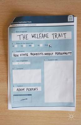 The Welfare Trait: How State Benefits Affect Personality (Paperback)