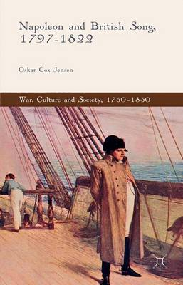 Napoleon and British Song, 1797-1822 - War, Culture and Society, 1750-1850 (Hardback)