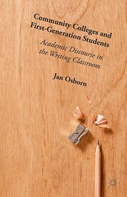 Community Colleges and First-Generation Students: Academic Discourse in the Writing Classroom (Hardback)
