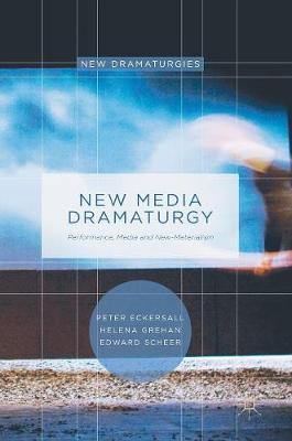 New Media Dramaturgy: Performance, Media and New-Materialism - New Dramaturgies (Hardback)