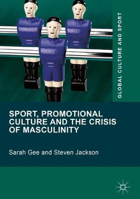 Sport, Promotional Culture and the Crisis of Masculinity - Global Culture and Sport Series (Hardback)