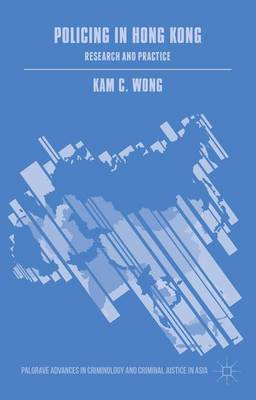 Policing in Hong Kong: Research and Practice - Palgrave Advances in Criminology and Criminal Justice in Asia (Hardback)
