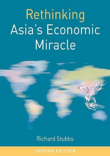 Rethinking Asia's Economic Miracle: The Political Economy of War, Prosperity and Crisis - Rethinking World Politics (Paperback)