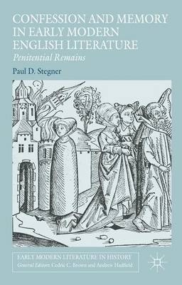 Confession and Memory in Early Modern English Literature: Penitential Remains - Early Modern Literature in History (Hardback)