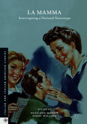 La Mamma: Interrogating a National Stereotype - Italian and Italian American Studies (Hardback)