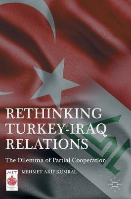 Rethinking Turkey-Iraq Relations: The Dilemma of Partial Cooperation - Middle East Today (Hardback)